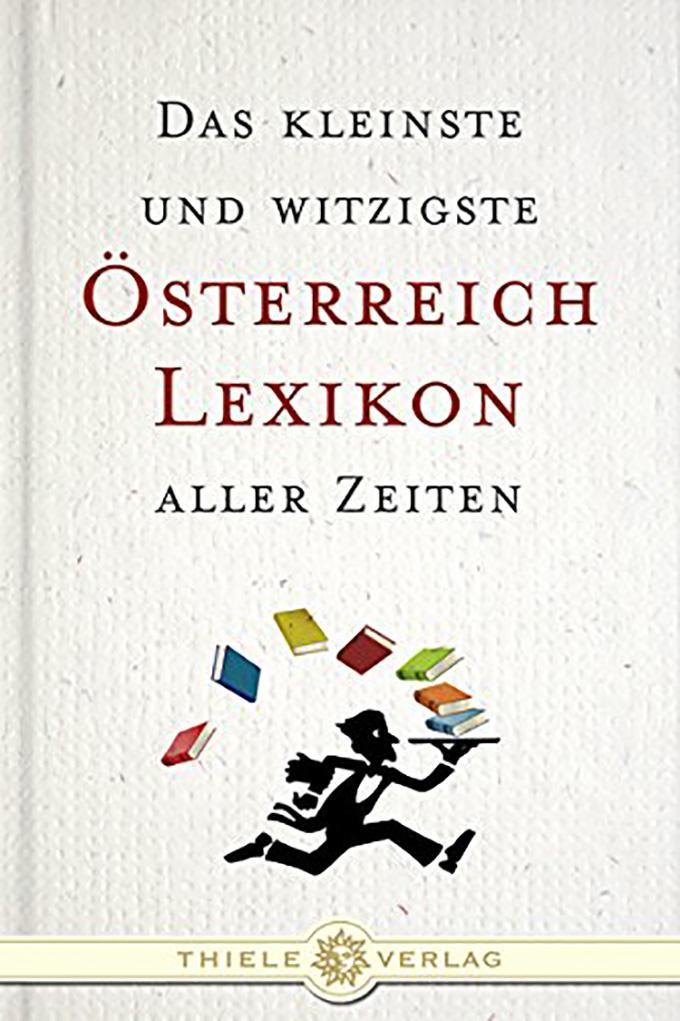 Das kleinste und witzigste Österreich-Lexikon aller Zeiten