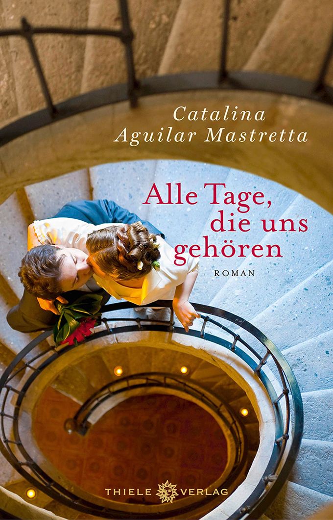 Catalina Aguilar Mastretta, Alle Tage, die uns gehören (Buchcover)