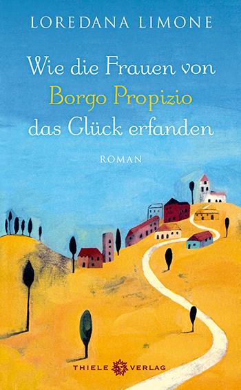 Loredana Limone • Wie die Frauen von Borgo Propizio das Glück erfanden
