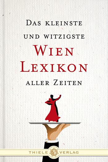 Das kleinste und witzigste Wien-Lexikon aller Zeiten