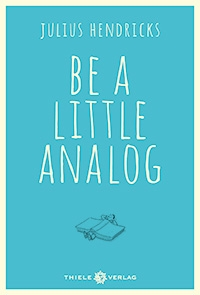 Julius Hendricks, Be a little analog
