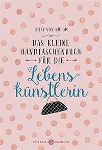 Trixi von Bülow, Das kleine Handtaschenbuch für die Lebenskünstlerin